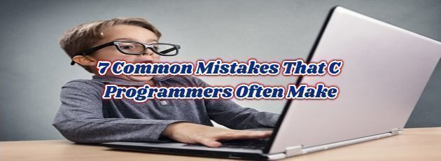 7 Common Mistakes That C Programmers Often Make