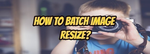How To Batch Image Resize?