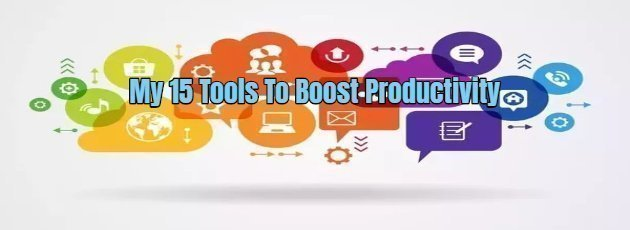 My 15 Tools To Boost Productivity
