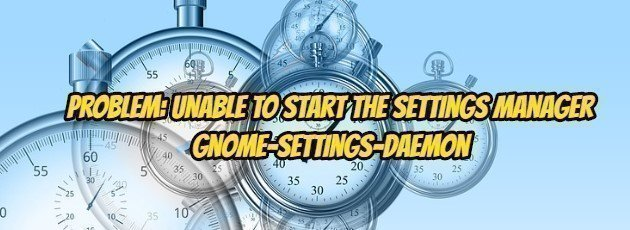Problem: Unable to Start the Settings Manager Gnome-Settings-Daemon