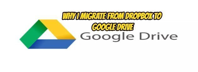Why I Migrate From Dropbox To Google Drive
