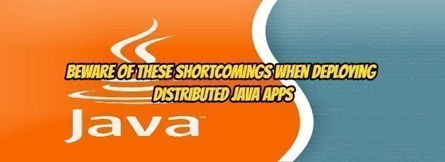 Beware of These Shortcomings When Deploying Distributed Java Apps