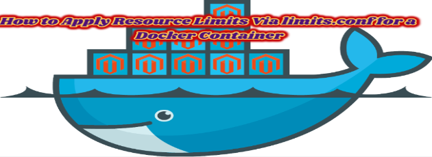 How to Apply Resource Limits Via limits.conf for a Docker Container