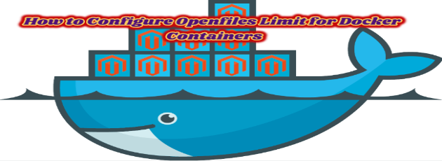 How to Configure Openfiles Limit for Docker Containers