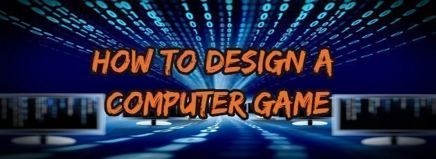 How to Design a Computer Game