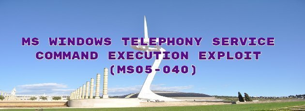 MS Windows Telephony Service Command Execution Exploit (MS05-040)