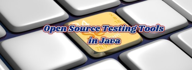 Open Source Testing Tools in Java