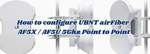 How to configure UBNT airFiber AF5X / AF5U 5Ghz Point to Point