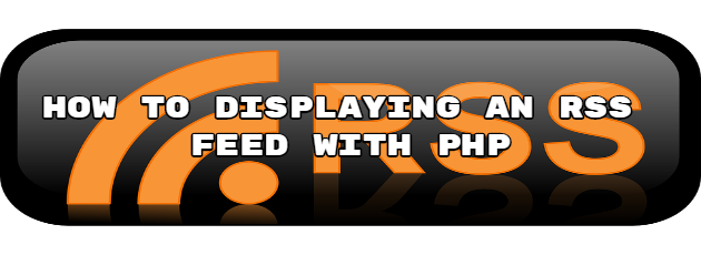 How to Displaying an RSS feed with PHP