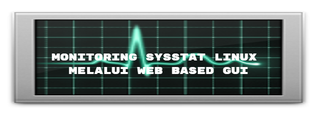 Monitoring SysStat linux melalui web based GUI