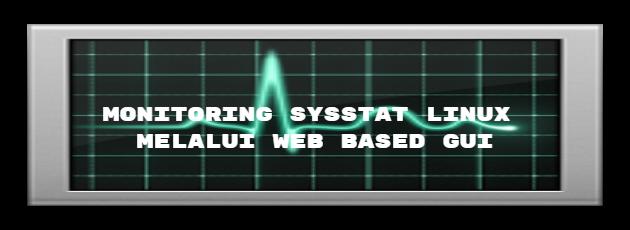 Monitoring SysStat linux melalui web based GUI