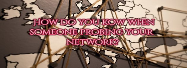 How do you know when someone probing your network?