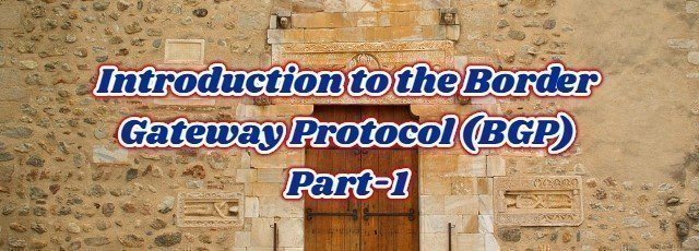 Introduction to the Border Gateway Protocol (BGP) Part-1