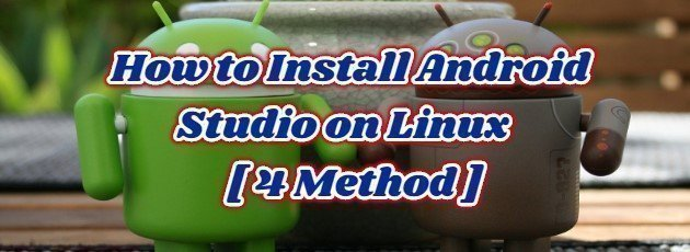 How to Install Android Studio on Linux [4 Method]