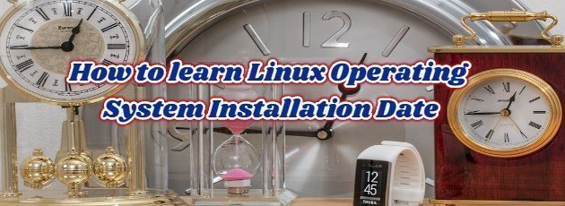How to learn Linux Operating System Installation Date