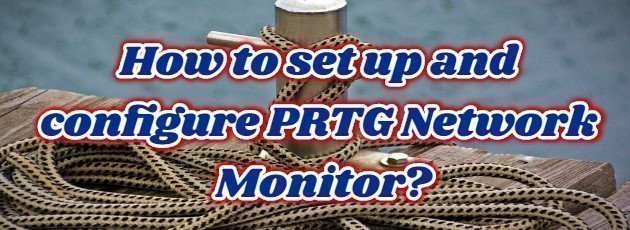How to set up and configure PRTG Network Monitor?