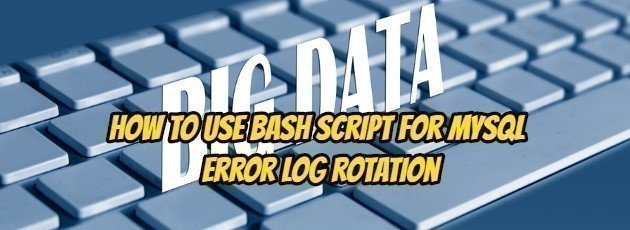 How to Use Bash Script for MySQL Error Log Rotation