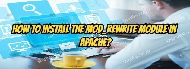 How to Install the Mod_rewrite Module in Apache?