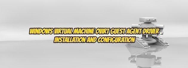 Windows Virtual Machine Ovirt Guest Agent Driver Installation and Configuration