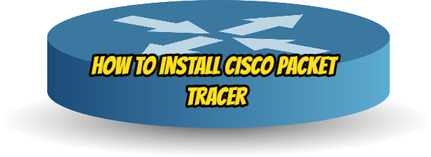 How to Install Cisco Packet Tracer