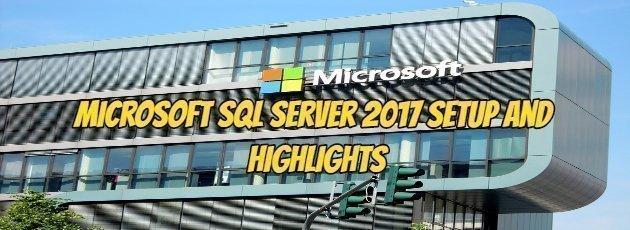 Microsoft SQL Server 2017 Setup and Highlights