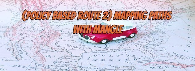 [Policy Based Route 2] Mapping Paths with Mangle