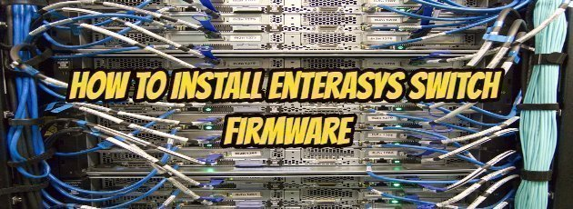 How-to-Install-Enterasys-Switch-Firmware