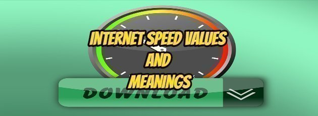 Internet Speed Values and Meanings