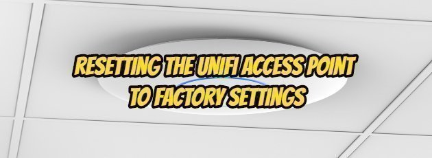 Resetting the UniFi Access Point to Factory Settings