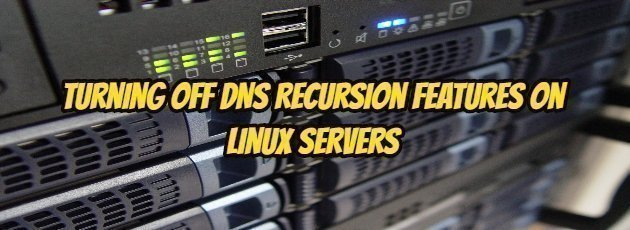 Turning off DNS Recursion Features on Linux servers
