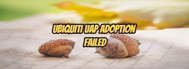 Ubiquiti UAP Adoption Failed
