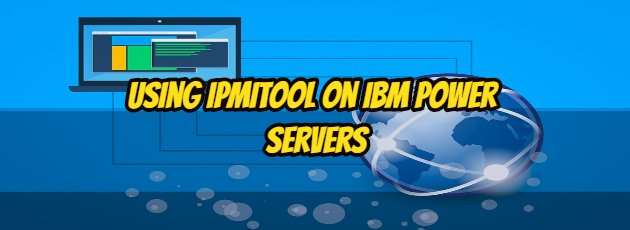 Using Ipmitool on IBM Power Servers
