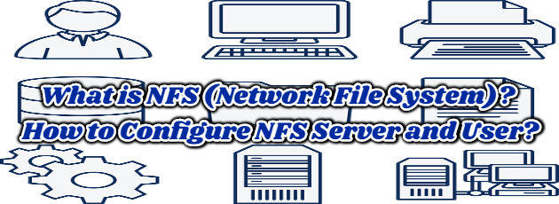 What is NFS (Network File System)? How to Configure NFS Server and User?