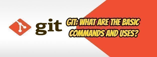 Git: What are the Basic Commands and Uses?