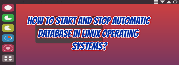 How to Start and Stop Automatic Database in Linux Operating Systems?