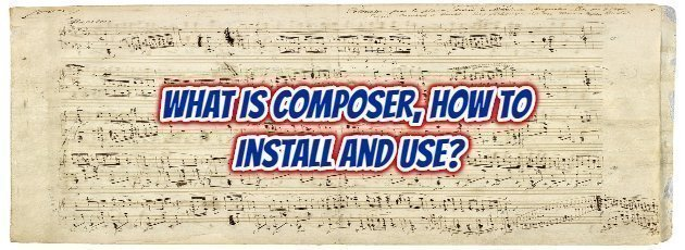 What is Composer, How to Install and Use?