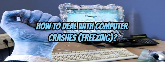 How to Deal With Computer Crashes (Freezing)?
