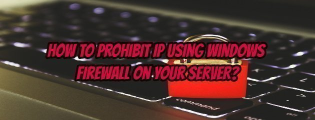 How to Prohibit IP Using Windows Firewall on Your Server?