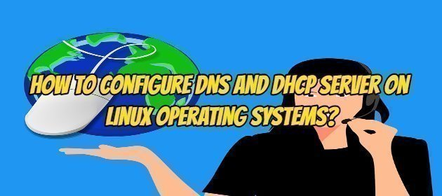 How to Configure DNS and DHCP Server on Linux Operating Systems?