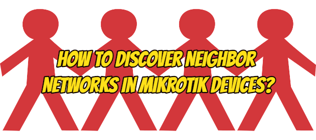 How to Discover Neighbor Networks in Mikrotik devices?