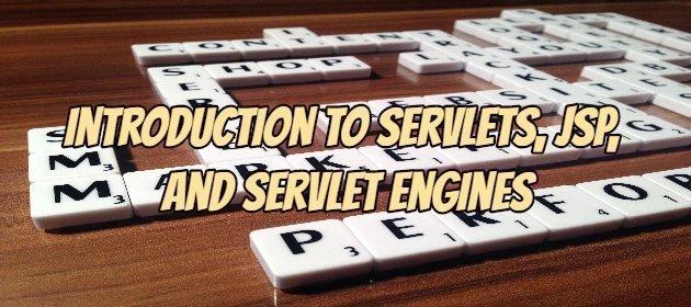 Introduction to Servlets, JSP, and Servlet Engines