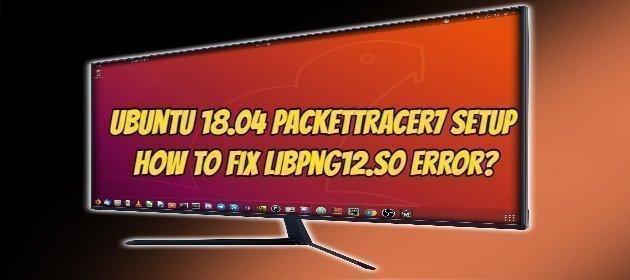 Ubuntu 18.04 PacketTracer7 Setup How to Fix libpng12.so error?