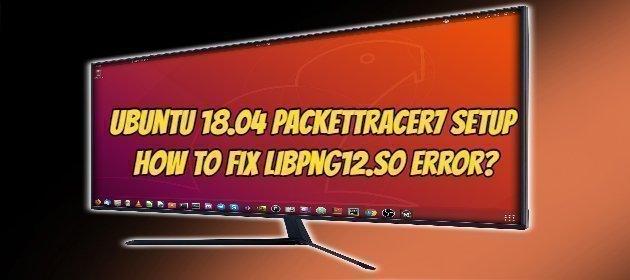 Ubuntu 18.04 PacketTracer7 Setup How to Fix libpng12.so error?