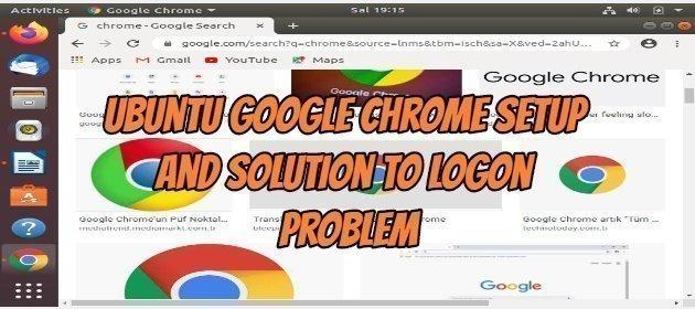 Ubuntu Google Chrome Setup and Solution to Logon Problem