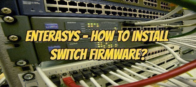 Enterasys - How to Install Switch Firmware_