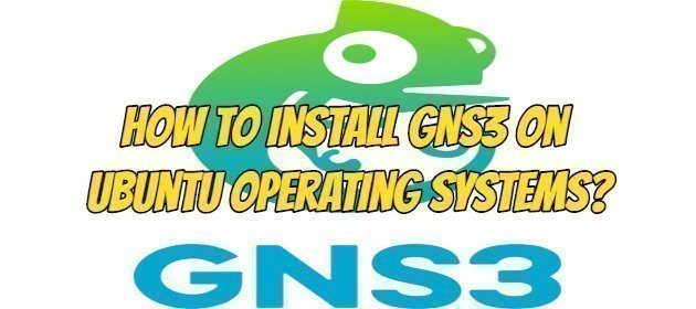How To Install GNS3 On Ubuntu Operating Systems