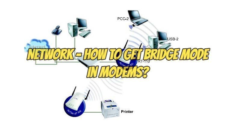 Network - How to Get Bridge Mode in Modems?