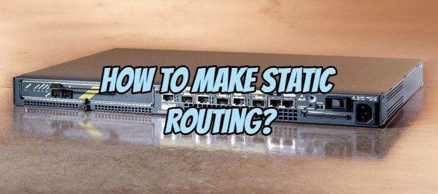 How To Make Static Routing?How To Make Static Routing?