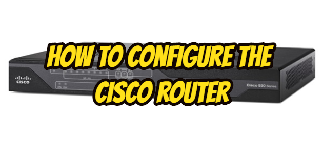 How To Configure The Cisco Router