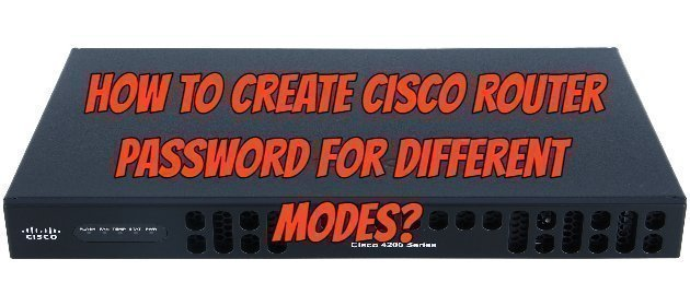 How to Create Cisco Router Password for Different Modes?